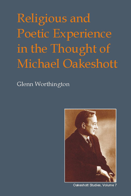 Religious and Poetic Experience in the Thought of Michael Oakeshott, Glenn Worthington