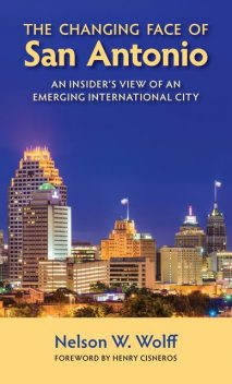The Changing Face of San Antonio, Nelson W. Wolff