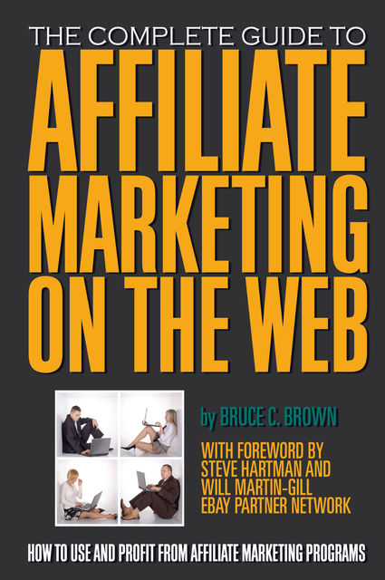The Complete Guide to Affiliate Marketing on the Web, Bruce Brown