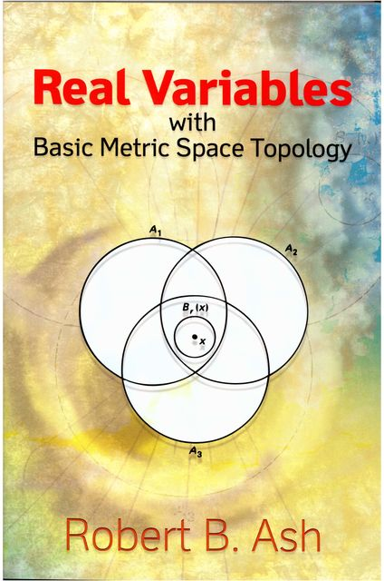 Real Variables with Basic Metric Space Topology, Robert B.Ash