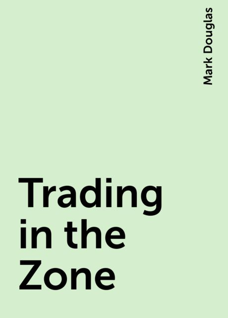 Trading in the Zone, Mark Douglas