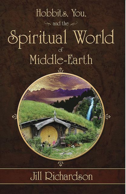 Hobbits, You, and the Spiritual World of Middle-Earth, Jill Richardson