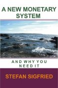 A New Monetary System, Stefan B Sigfried