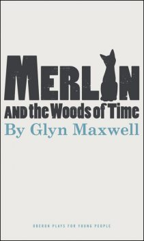 Merlin and the Woods of Time, Glyn Maxwell