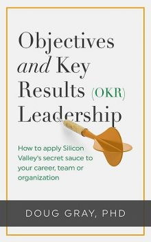 Objectives + Key Results (OKR) Leadership, Doug Gray