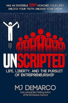 UNSCRIPTED: Life, Liberty, and the Pursuit of Entrepreneurship, MJ DeMarco
