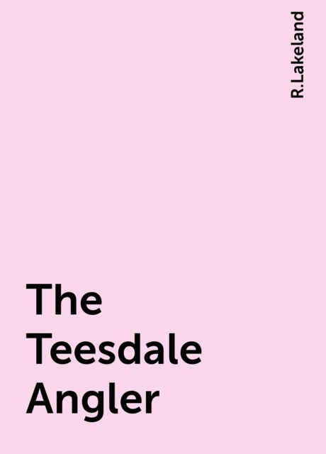 The Teesdale Angler, R.Lakeland