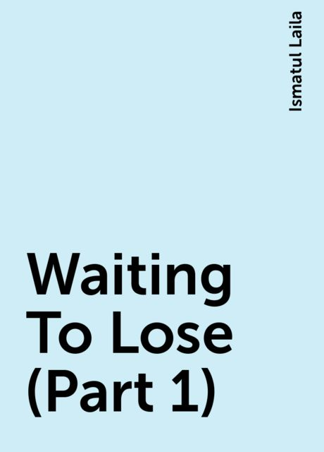 Waiting To Lose (Part 1), Ismatul Laila