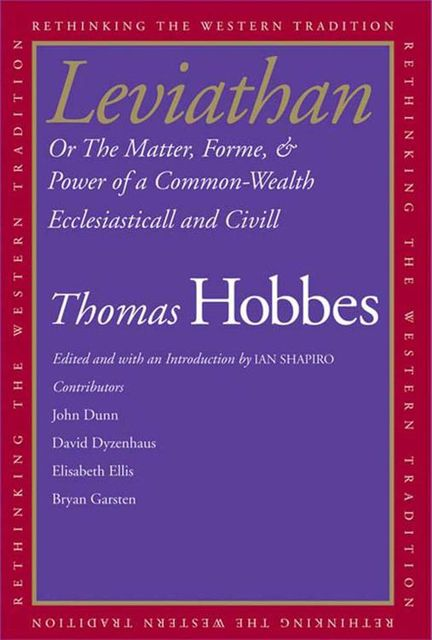 Leviathan: Or The Matter, Forme, & Power of a Common-Wealth Ecclesiasticall and Civill (Rethinking the Western Tradition), Thomas Hobbes