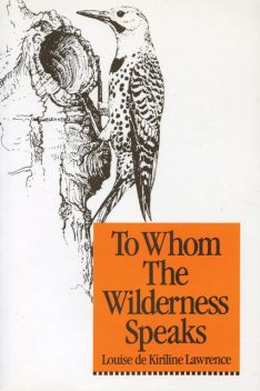 To Whom the Wilderness Speaks, Louise de Kiriline Lawrence