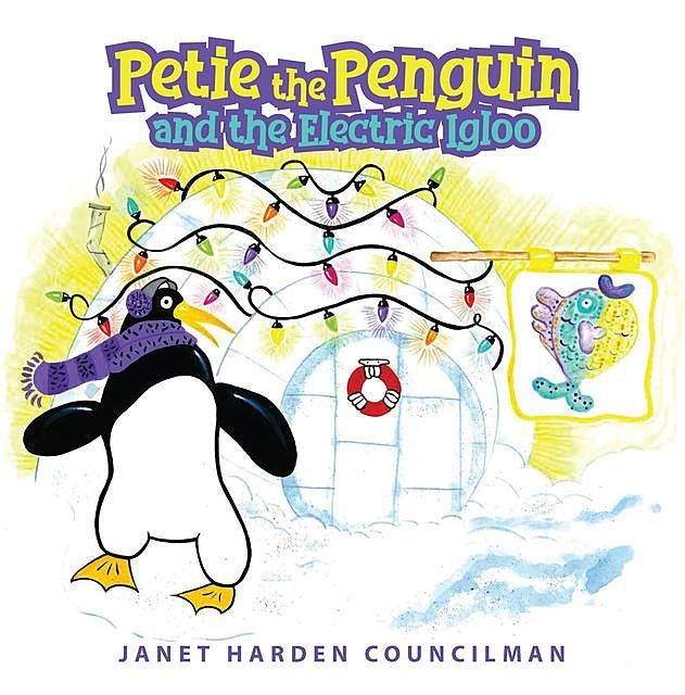 Petie the Penguin and the Electric Igloo, Janet Harden Councilman