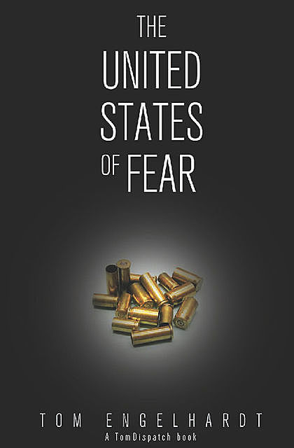 The United States of Fear, Tom Engelhardt