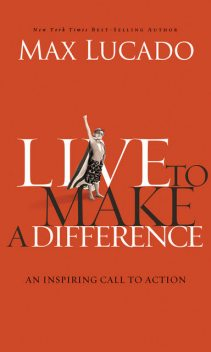 Live to Make A Difference, Max Lucado