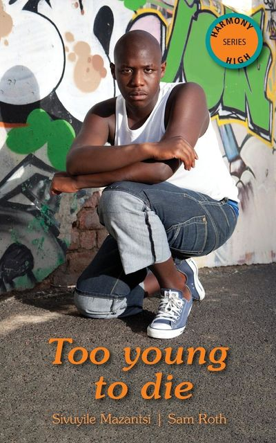 Too Young to Die, Sam Roth, Sivuyile Mazantsi