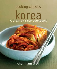Cooking Classics Korea. A step-by-step cookbook, Chun Nam Won