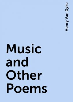 Music and Other Poems, Henry Van Dyke