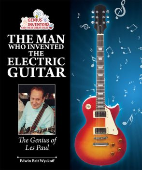 The Man Who Invented the Electric Guitar, Edwin Brit Wyckoff