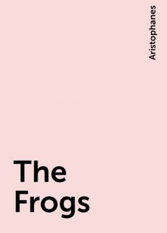 The Frogs, Aristophanes