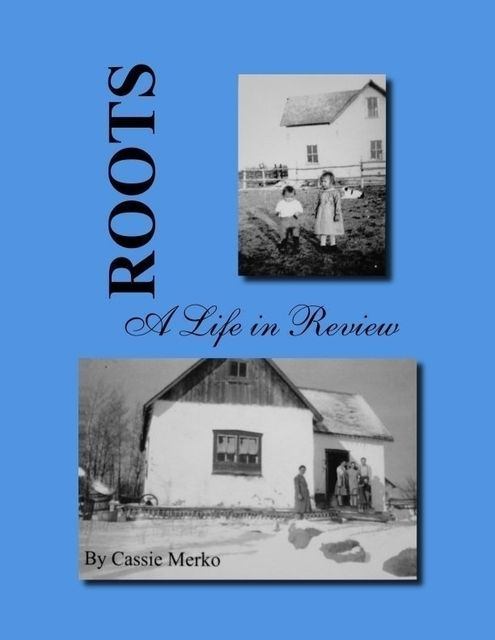 Roots – A Life in Review, Cassie Merko