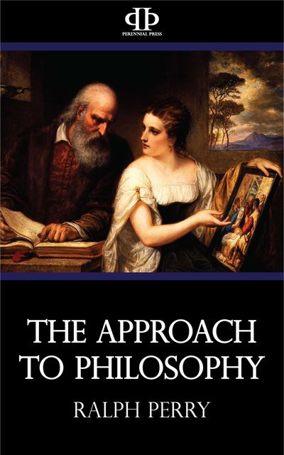The Approach to Philosophy, Ralph Perry