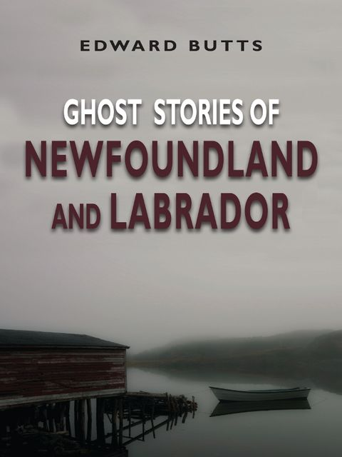Ghost Stories of Newfoundland and Labrador, Edward Butts