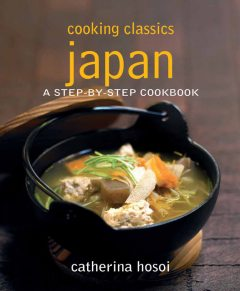Cooking Classics Japan. A step-by-step cookbook, Catherina Hosoi