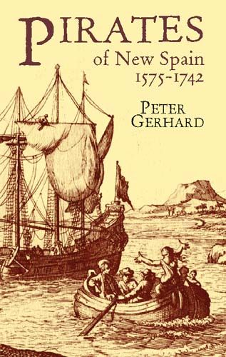 Pirates of New Spain, 1575–1742, Peter Gerhard