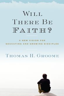 Will There Be Faith, Thomas H. Groome
