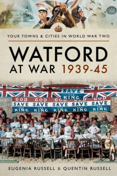 Watford at War 1939–45, Eugenia Russell, Quentin Russell