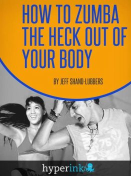How To Zumba The Heck Out of Your Body, Jeff Walker