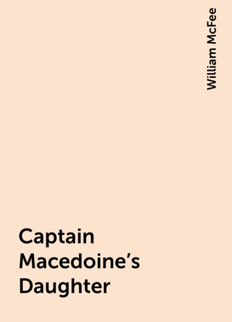 Captain Macedoine's Daughter, William McFee