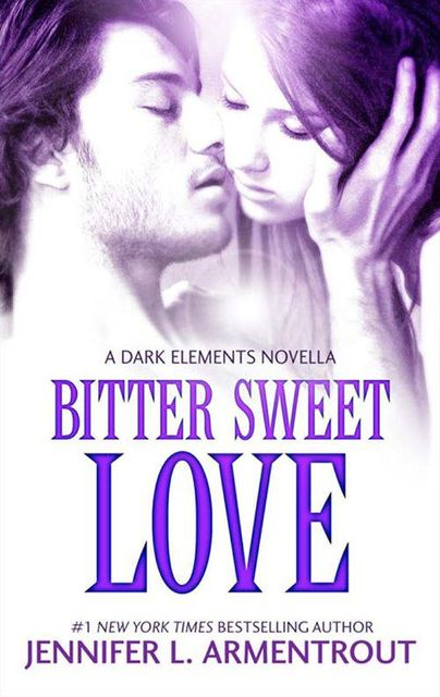 Bitter Sweet Love (The Dark Elements – Book 1), Jennifer L. Armentrout