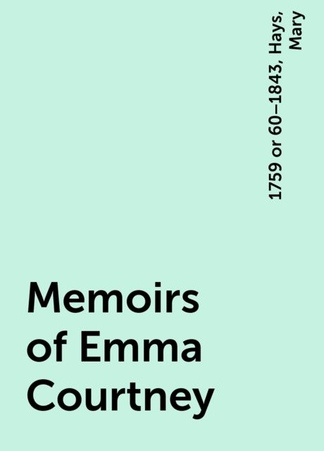 Memoirs of Emma Courtney, Mary, 1759 or 60–1843, Hays