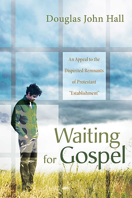 Waiting for Gospel, Douglas John Hall