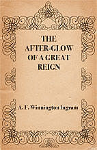 The After-glow of a Great Reign / Four Addresses Delivered in St. Paul's Cathedral, Arthur Foley Winnington-Ingram