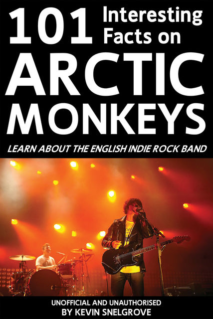 101 Interesting Facts on Arctic Monkeys, Kevin Snelgrove