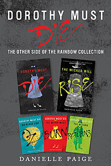 Dorothy Must Die: The Other Side of the Rainbow Collection: No Place Like Oz, Dorothy Must Die, The Witch Must Burn, The Wizard Returns, The Wicked Will Rise, Danielle Paige