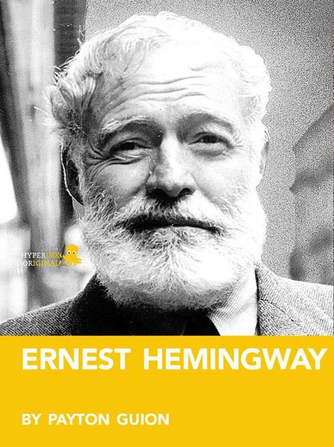 Ernest Hemingway: A Biography, Payton Guion