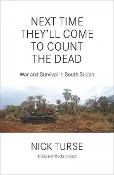 Next Time They'll Come to Count the Dead, Nick Turse