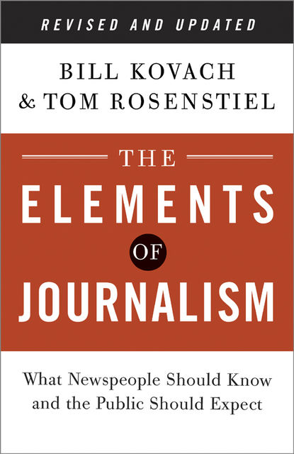 The Elements of Journalism, Revised and Updated, Bill Kovach