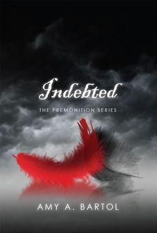 Indebted: The Premonition Series, Amy Bartol