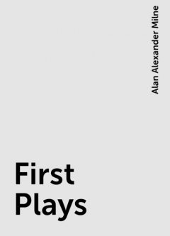 First Plays, Alan Alexander Milne