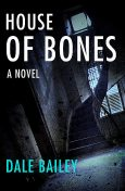 House of Bones, Dale Bailey