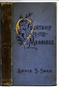 Courtship and Marriage, and the Gentle Art of Home-Making, Annie S.Swan