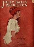 Jolly Sally Pendleton / Or, the Wife Who Was Not a Wife, Laura Jean Libbey