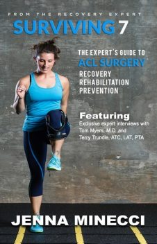 Surviving 7: The Expert's Guide to ACL Surgery, Jenna Minecci