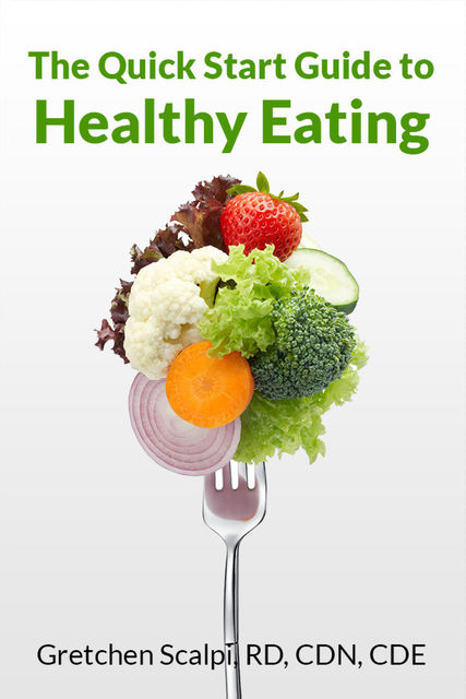 The Quick Start Guide to Healthy Eating, CDN, CDE, Gretchen Scalpi RD