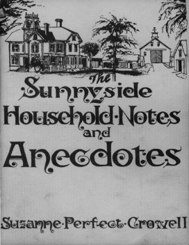 The Sunnyside Household Notes and Anecdotes, Suzanne Perfect Crowell