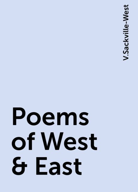 Poems of West & East, V.Sackville-West