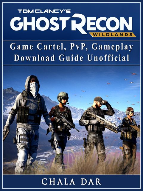 Tom Clancys Ghost Recon Wildlands Game Guide Unofficial, The Yuw